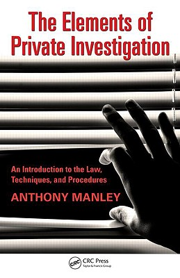 The Elements of Private Investigation By Manley, Anthony D.